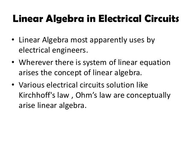 use of linear algebra in electrical circuit engineering essay Math for engineering and physics students how to  electrical engineering and computer engineering requires a semester of linear algebra for engineers.