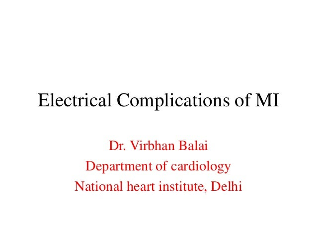 Electrical Complications of MI Dr. Virbhan Balai Department of cardiology National heart institute, Delhi