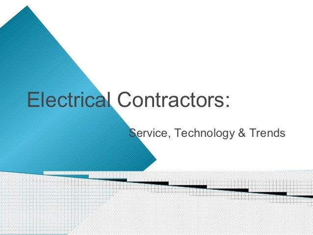 Electrical Contractors:           Service, Technology & Trends