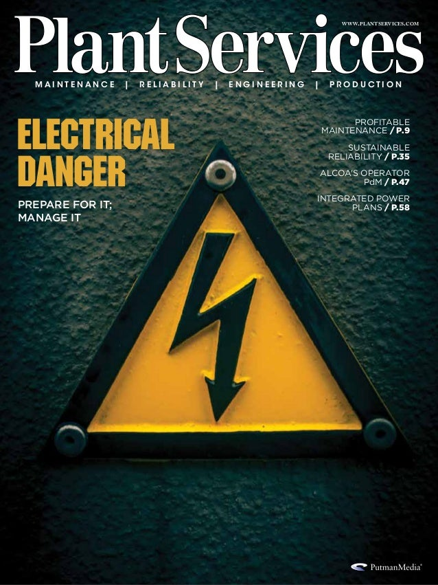 www.plantservices.com  Maintenance  |  Reliability  Electrical danger Prepare for it; manage it  |  Engineering  |  P r o ...