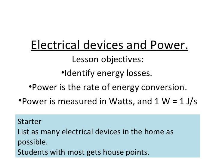 Electrical devices and Power. <ul><li>Lesson objectives: </li></ul><ul><li>Identify energy losses.  </li></ul><ul><li>Powe...