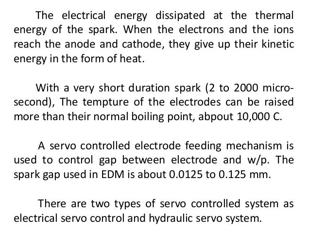 The electrical energy dissipated at the thermal energy of the spark. When the electrons and the ions reach the anode and c...