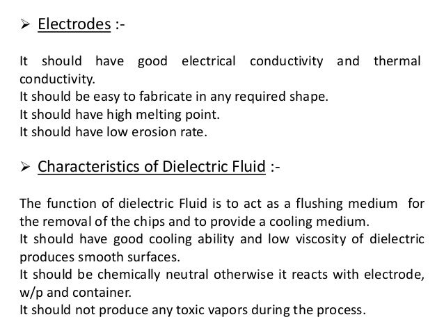  Electrodes :- It should have good electrical conductivity and thermal conductivity. It should be easy to fabricate in an...