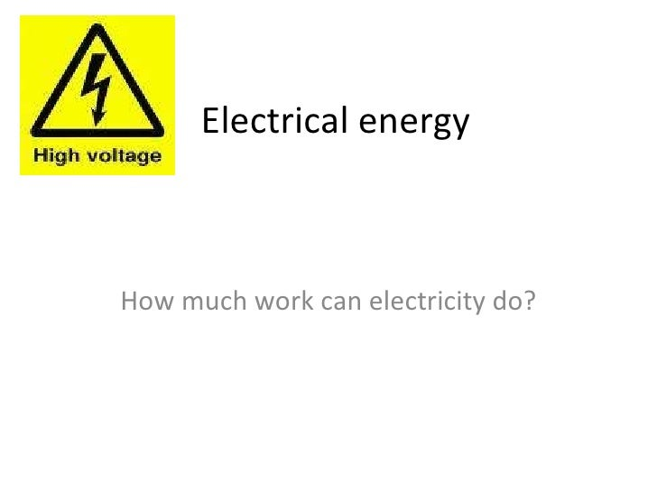 Electrical energy How much work can electricity do?