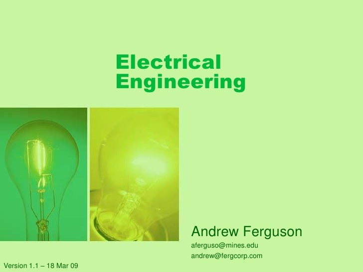 Electrical Engineering<br />Andrew Ferguson<br />aferguso@mines.edu<br />andrew@fergcorp.com<br />Version 1.1 – 18 Mar 09<...