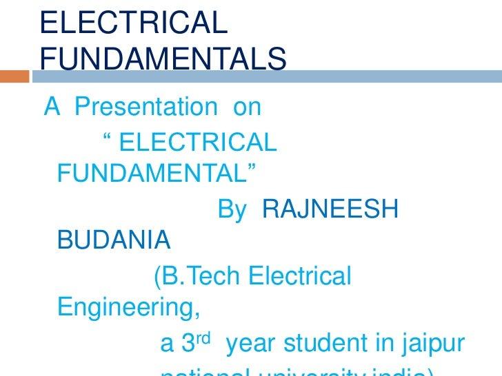"""ELECTRICALFUNDAMENTALSA Presentation on    """" ELECTRICAL FUNDAMENTAL""""              By RAJNEESH BUDANIA        (B.Tech Elect..."""