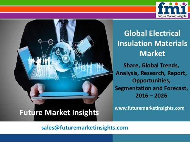 sales@futuremarketinsights.com Global Electrical Insulation Materials Market Share, Global Trends, Analysis, Research, Rep...