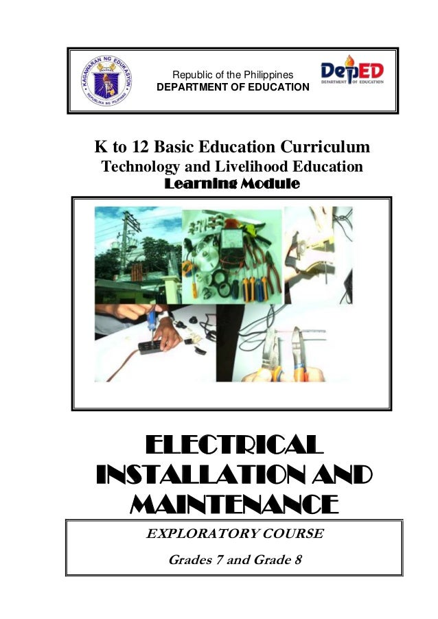 K to 12 Basic Education CurriculumTechnology and Livelihood EducationLearning ModuleELECTRICALINSTALLATION ANDMAINTENANCEE...