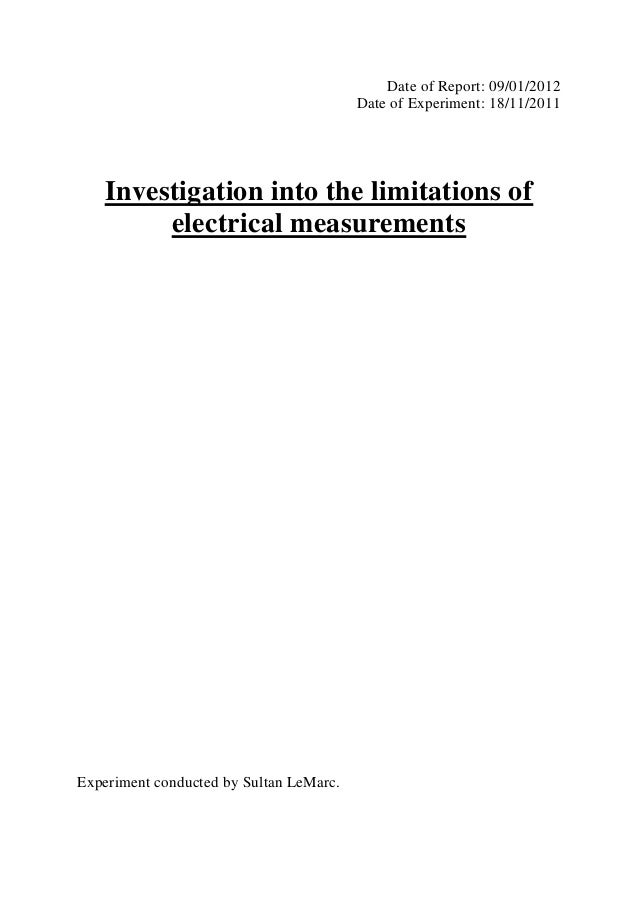 Date of Report: 09/01/2012 Date of Experiment: 18/11/2011  Investigation into the limitations of electrical measurements  ...