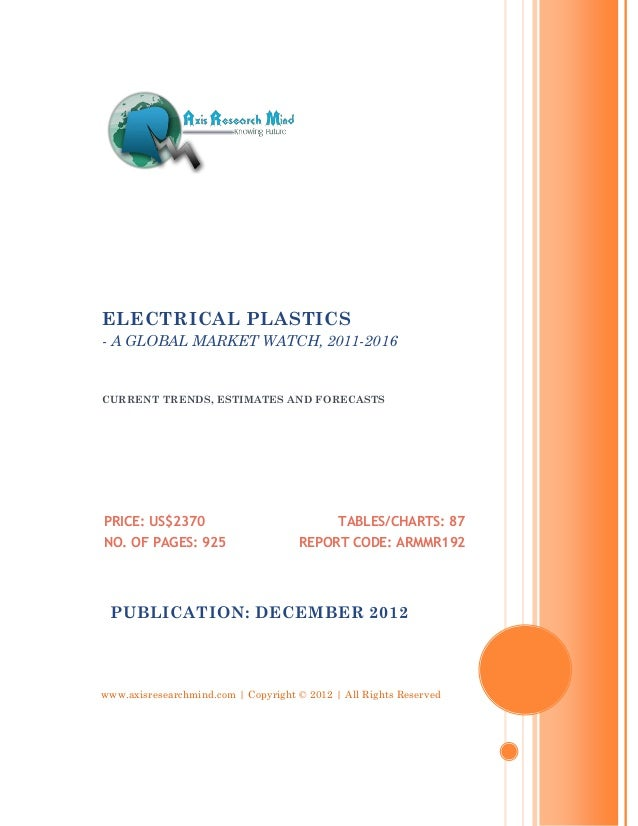 ELECTRICAL PLASTICS- A GLOBAL MARKET WATCH, 2011-2016CURRENT TRENDS, ESTIMATES AND FORECASTSPRICE: US$2370                ...