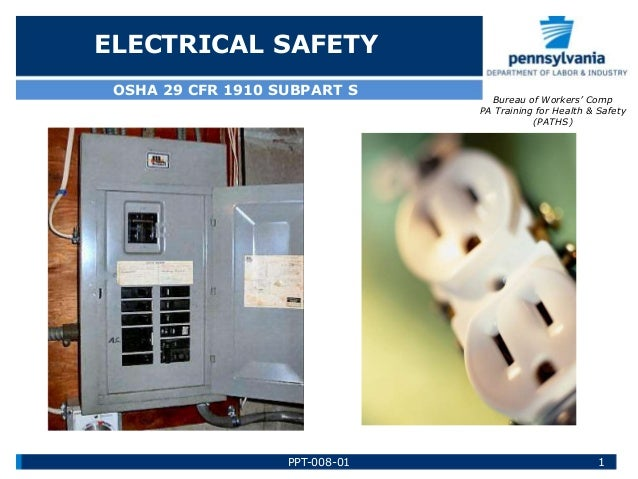 ELECTRICAL SAFETY OSHA 29 CFR 1910 SUBPART S  PPT-008-01  Bureau of Workers' Comp PA Training for Health & Safety (PATHS) ...