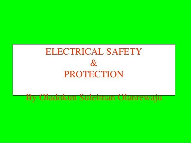 ELECTRICAL SAFETY            &       PROTECTIONBy Oladokun Suleiman Olanrewaju