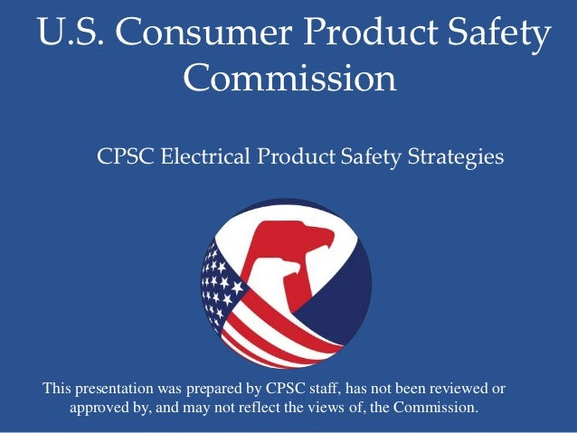 U.S. Consumer Product Safety        Commission        CPSC Electrical Product Safety StrategiesThis presentation was prepa...
