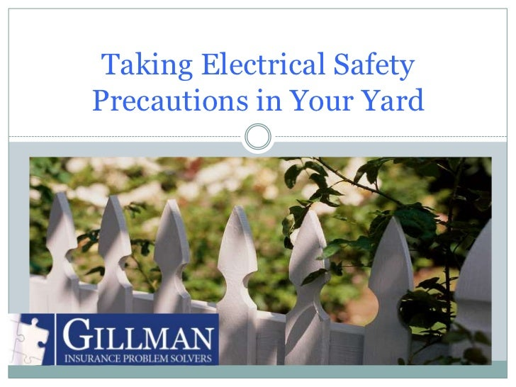 Taking Electrical SafetyPrecautions in Your YardTIPS FROM YOUR GILLMAN INSURANCE         PROBLEM SOLVERS