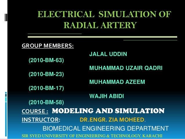 ELECTRICAL SIMULATION OF          RADIAL ARTERYGROUP MEMBERS:                          JALAL UDDIN  (2010-BM-63)          ...
