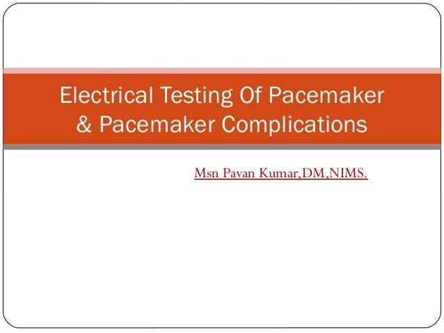 Electrical Testing Of Pacemaker  & Pacemaker Complications            Msn Pavan Kumar,DM,NIMS.
