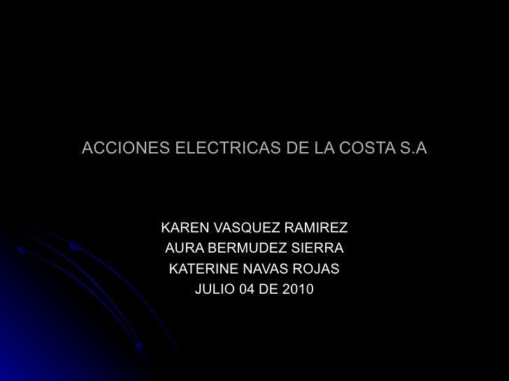 ACCIONES ELECTRICAS DE LA COSTA S.A KAREN VASQUEZ RAMIREZ AURA BERMUDEZ SIERRA KATERINE NAVAS ROJAS JULIO 04 DE 2010