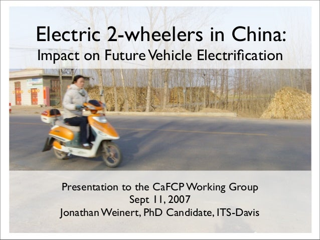 Electric 2-wheelers in China:Impact on Future Vehicle Electrification   Presentation to the CaFCP Working Group            ...