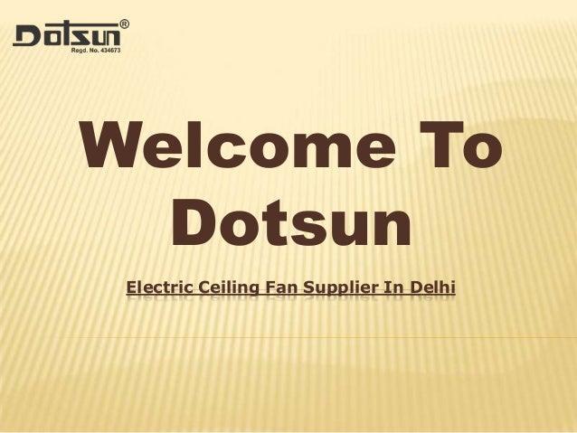 Welcome To Dotsun Electric Ceiling Fan Supplier In Delhi