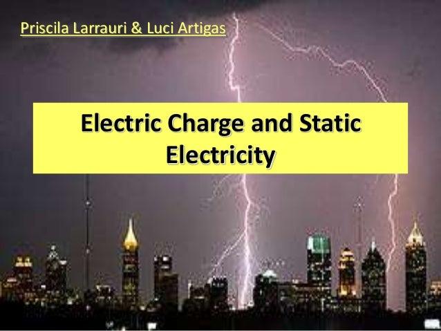 Priscila Larrauri & Luci Artigas         Electric Charge and Static                  Electricity