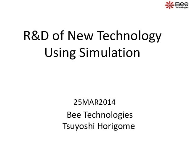 R&D of New Technology Using Simulation Bee Technologies Tsuyoshi Horigome 25MAR2014