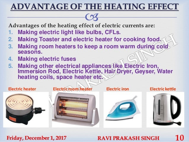 advantages of heating effect of electric current What are the advantages of heating effect of electric current you can make a heating element, like in a toaster, an electric range, or a space heater share to.
