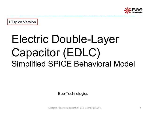 Electric Double-Layer Capacitor (EDLC) Simplified SPICE Behavioral Model All Rights Reserved Copyright (C) Bee Technologie...