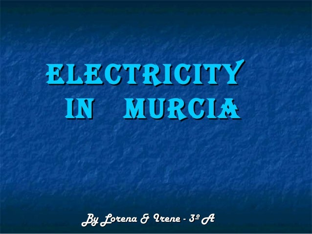 ElEctricity in Murcia  By Lorena & Irene - 3º A