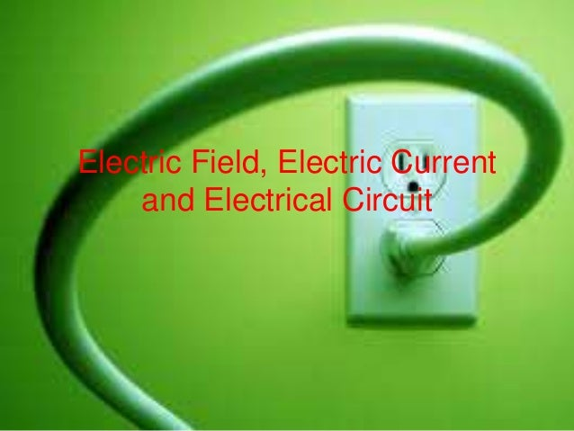 Electric Field, Electric Current and Electrical Circuit