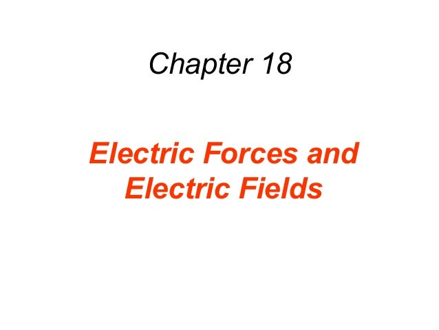 Chapter 18Electric Forces andElectric Fields