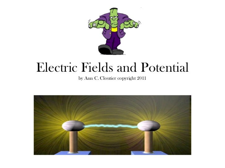 Electric Fields and Potential by Ann C. Cloutier copyright 2011
