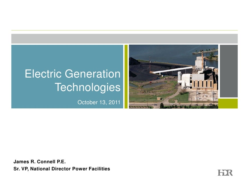 Electric Generation          Technologies                           October 13, 2011James R. Connell P.E.Sr. VP, National ...