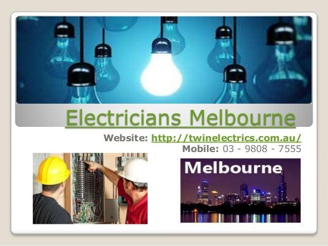Electricians Melbourne  Website: http://twinelectrics.com.au/  Mobile: 03 - 9808 - 7555