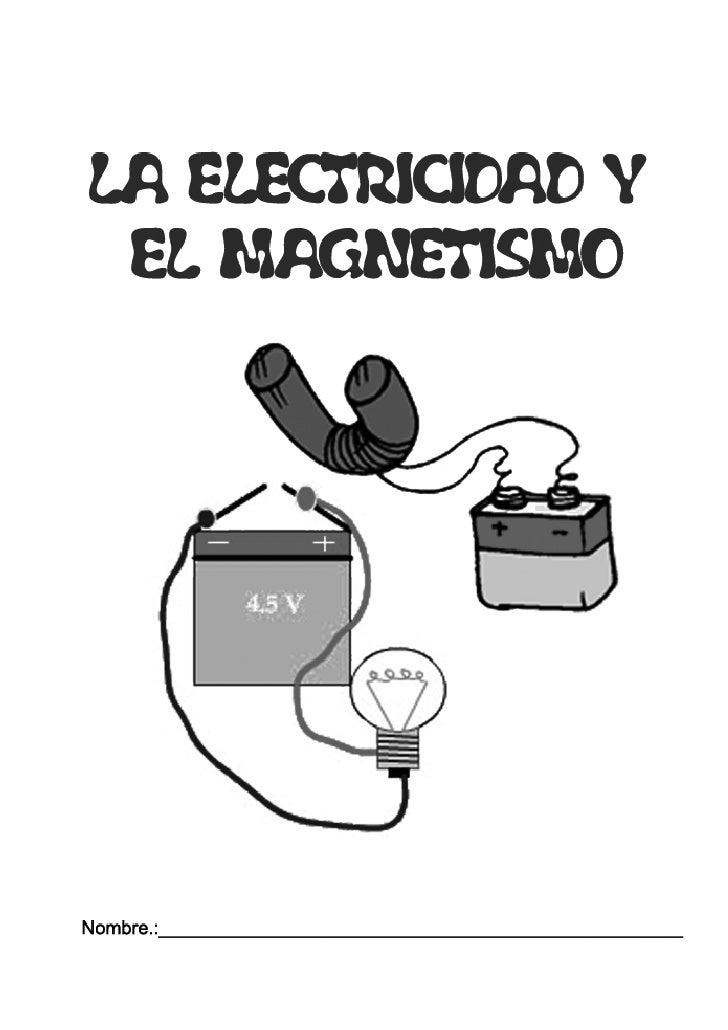 2 LA ELECTRICIDAD Y EL MAGNETISMO      ¿Qué diferencia hay entre materiales conductores y aislantes?       ¿Por qué nunca ...