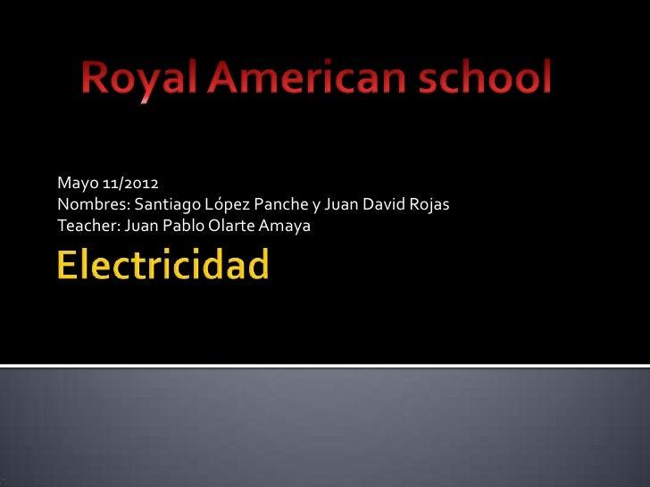 Mayo 11/2012Nombres: Santiago López Panche y Juan David RojasTeacher: Juan Pablo Olarte Amaya