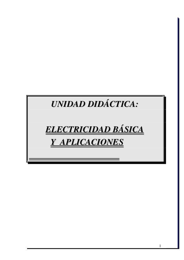 UNIDADDIDÁCTICA:UNIDADDIDÁCTICA: ELECTRICIDADBÁSICAELECTRICIDADBÁSICA YAPLICACIONESYAPLICACION...