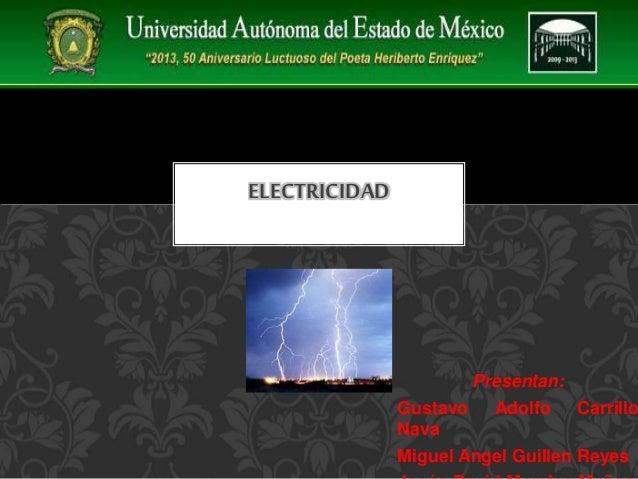 Presentan: Gustavo Adolfo Carrillo Nava Miguel Angel Guillen Reyes ELECTRICIDAD