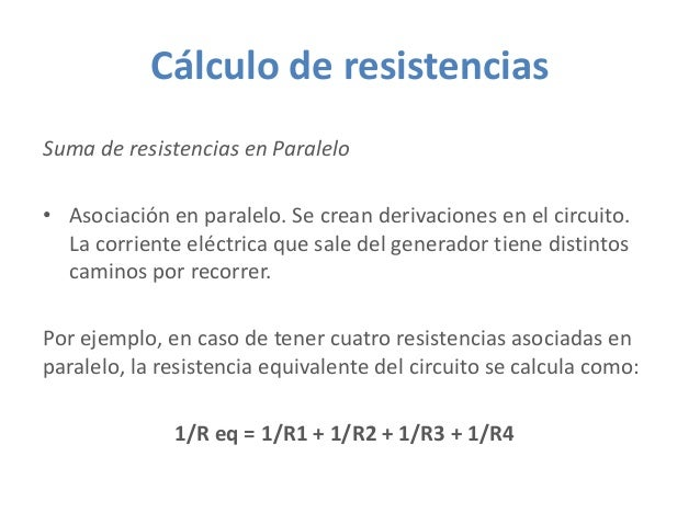 Cálculo de resistencias Suma de resistencias en Paralelo • Asociación en paralelo. Se crean derivaciones en el circuito. L...