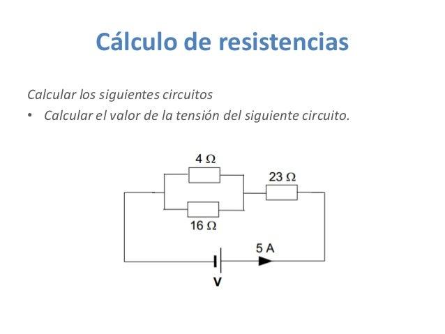 Cálculo de resistencias Calcular los siguientes circuitos • Calcular el valor de la tensión del siguiente circuito.