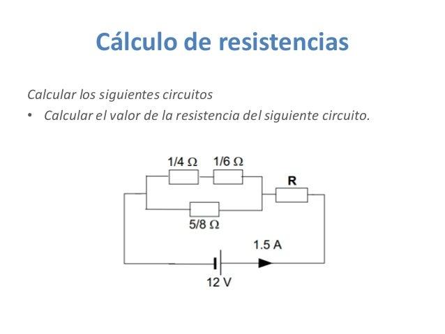 Cálculo de resistencias Calcular los siguientes circuitos • Calcular el valor de la resistencia del siguiente circuito.