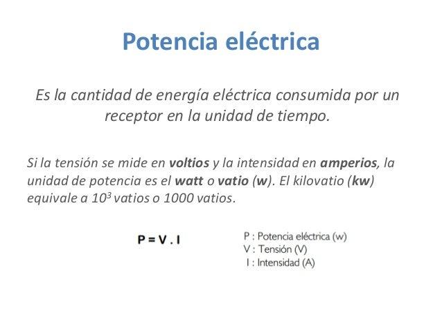 Potencia eléctrica Es la cantidad de energía eléctrica consumida por un receptor en la unidad de tiempo. Si la tensión se ...