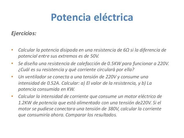 Potencia eléctrica Ejercicios: • Calcular la potencia disipada en una resistencia de 6Ω si la diferencia de potencial entr...