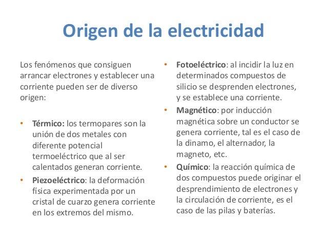 Origen de la electricidad Los fenómenos que consiguen arrancar electrones y establecer una corriente pueden ser de diverso...