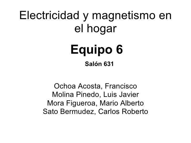 Electricidad y magnetismo en el hogar Ochoa Acosta, Francisco Molina Pinedo, Luis Javier Mora Figueroa, Mario Alberto Sato...