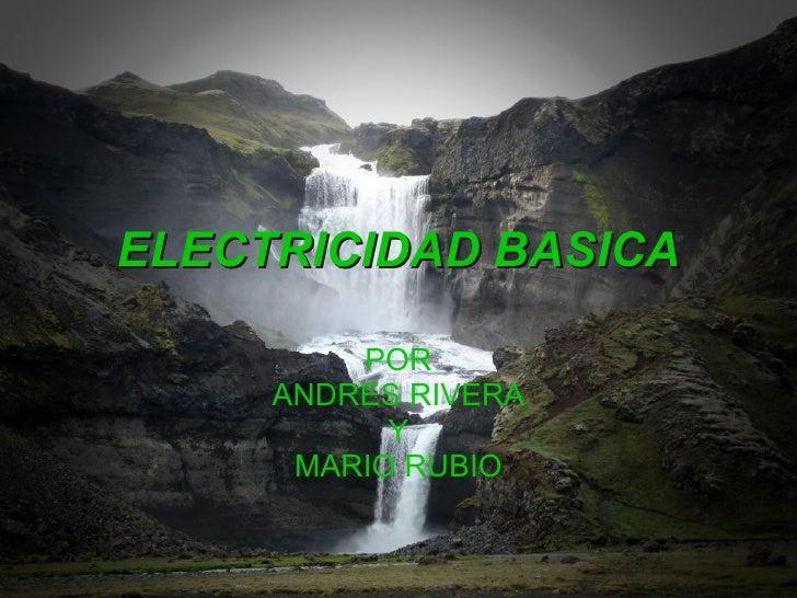 ELECTRICIDAD BASICA POR ANDRES RIVERA Y MARIO RUBIO