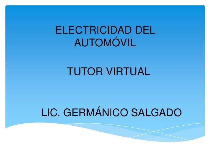 ELECTRICIDAD DEL     AUTOMÓVIL    TUTOR VIRTUALLIC. GERMÁNICO SALGADO