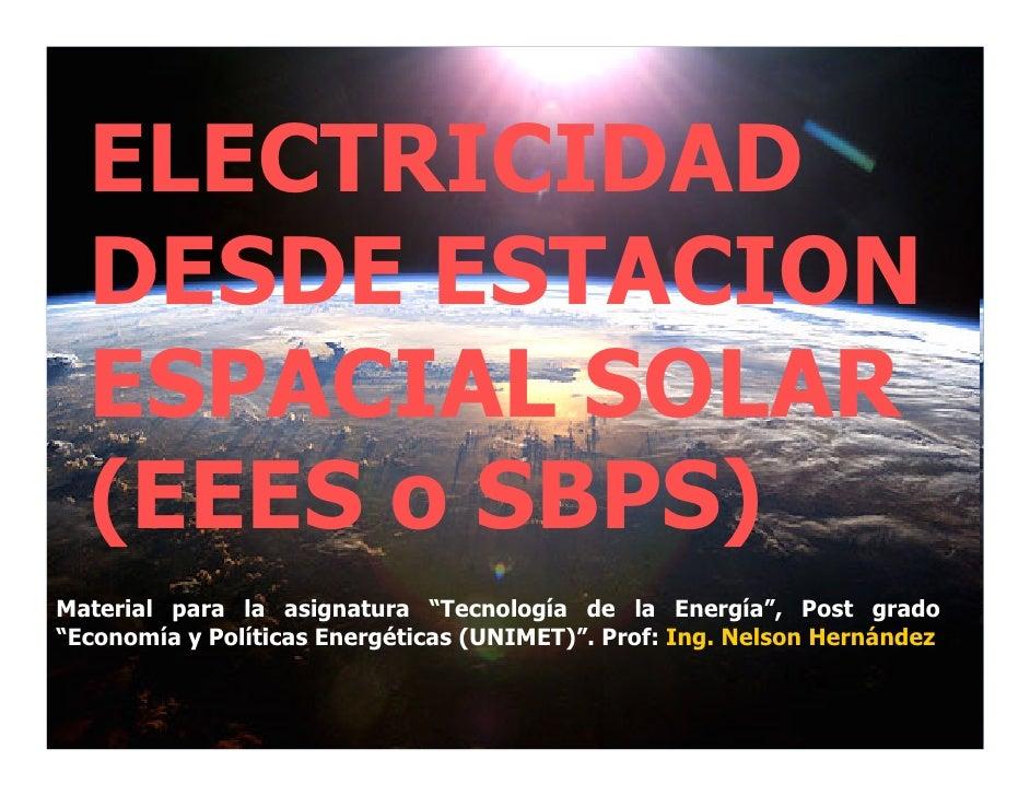"""ELECTRICIDAD   DESDE ESTACION   ESPACIAL SOLAR   (EEES o SBPS) Material para la asignatura """"Tecnología de la Energía"""", Pos..."""