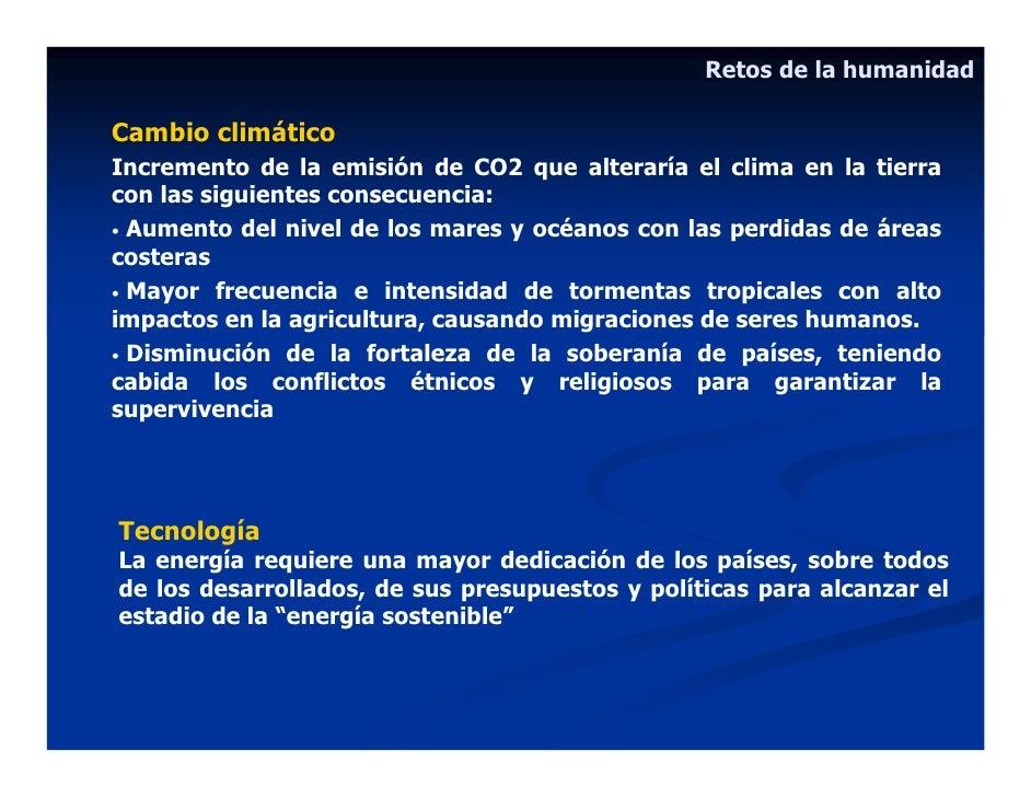 Retos de la humanidad  Cambio climático Incremento de la emisión de CO2 que alteraría el clima en la tierra con las siguie...
