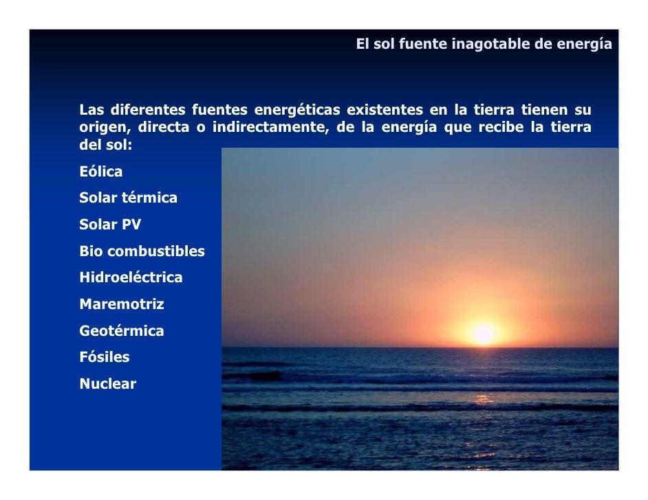 El sol fuente inagotable de energía    Las diferentes fuentes energéticas existentes en la tierra tienen su origen, direct...