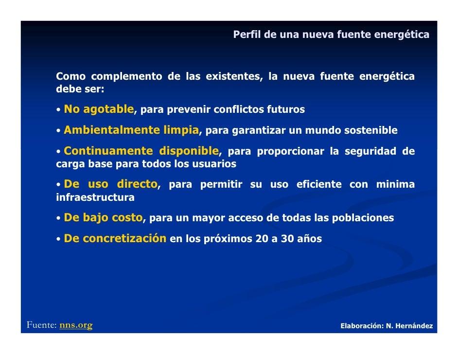 Perfil de una nueva fuente energética          Como complemento de las existentes, la nueva fuente energética       debe s...